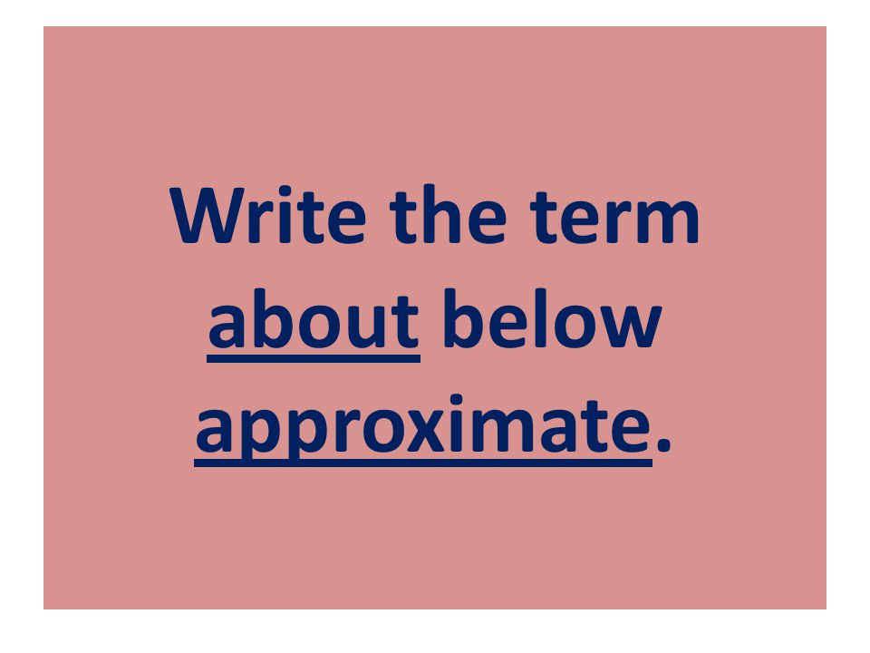 Write the term about below approximate.