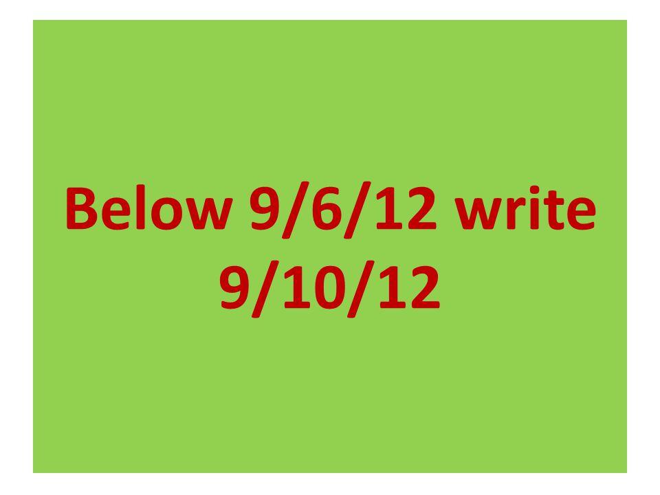 Below 9/6/12 write 9/10/12