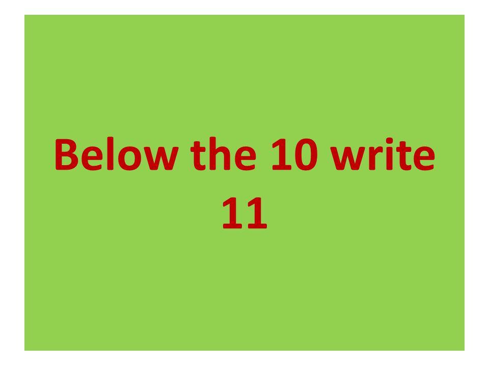 Below the 10 write 11