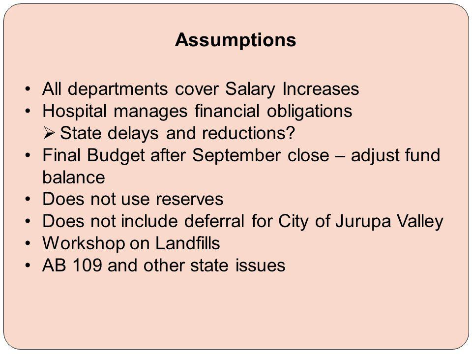 Assumptions All departments cover Salary Increases Hospital manages financial obligations  State delays and reductions.
