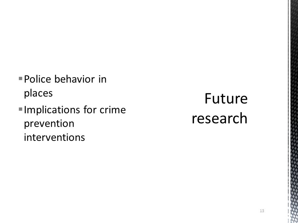  Police behavior in places  Implications for crime prevention interventions 13