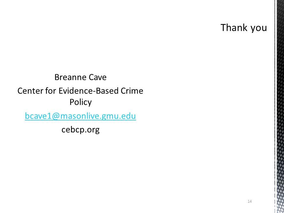 Breanne Cave Center for Evidence-Based Crime Policy bcave1@masonlive.gmu.edu cebcp.org 14