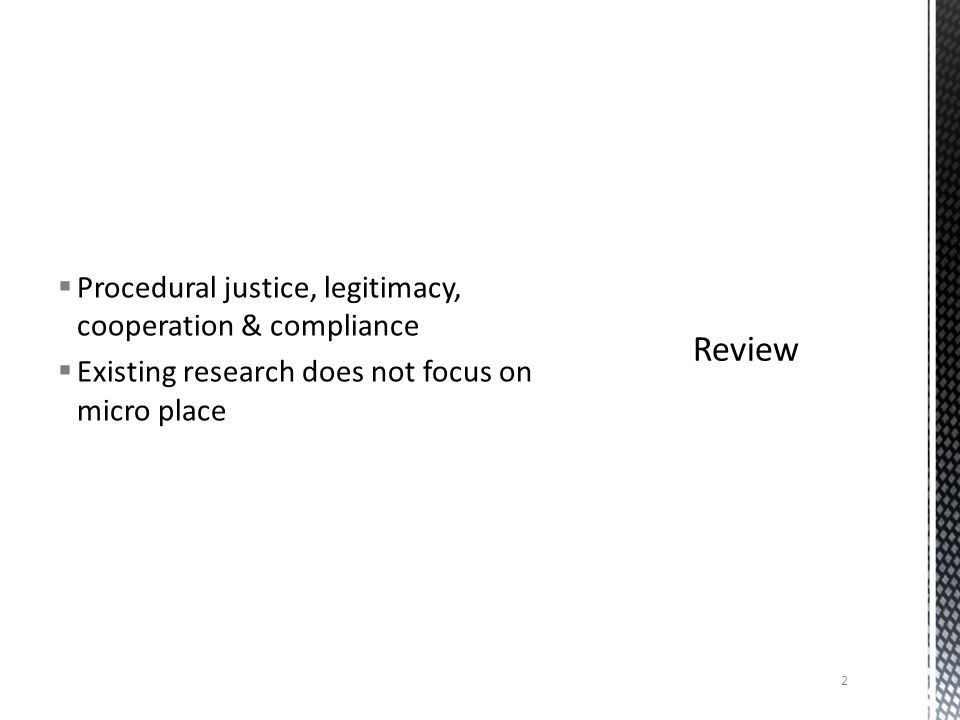  Procedural justice, legitimacy, cooperation & compliance  Existing research does not focus on micro place 2