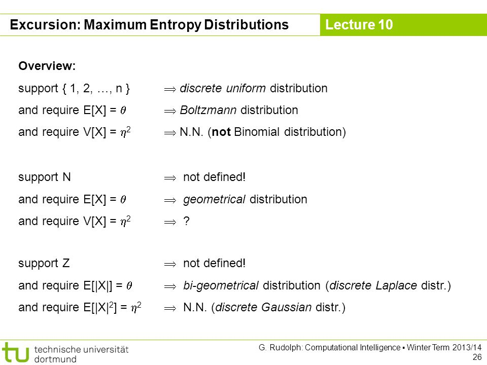 Lecture 10 G. Rudolph: Computational Intelligence ▪ Winter Term 2013/14 26 Excursion: Maximum Entropy Distributions Overview: support { 1, 2, …, n } 