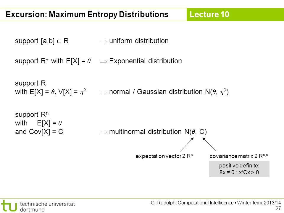 Lecture 10 G. Rudolph: Computational Intelligence ▪ Winter Term 2013/14 27 Excursion: Maximum Entropy Distributions support [a,b]  R  uniform distri
