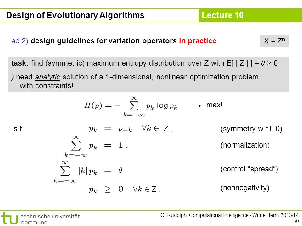 Lecture 10 G. Rudolph: Computational Intelligence ▪ Winter Term 2013/14 30 X = Z n ad 2) design guidelines for variation operators in practice task: f