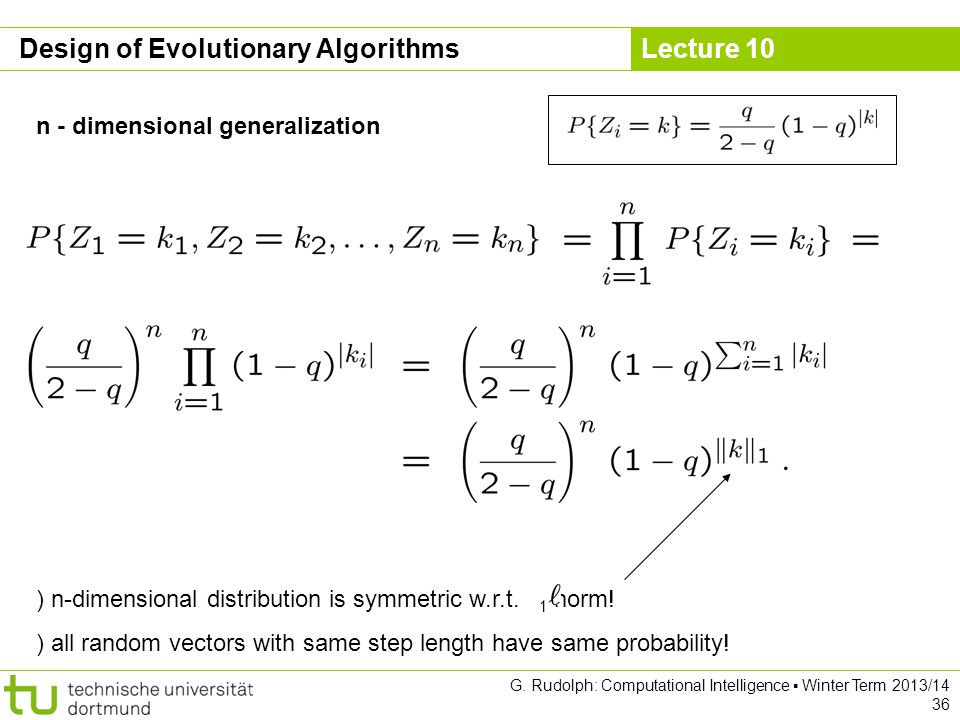 Lecture 10 G. Rudolph: Computational Intelligence ▪ Winter Term 2013/14 36 Design of Evolutionary Algorithms n - dimensional generalization ) n-dimens