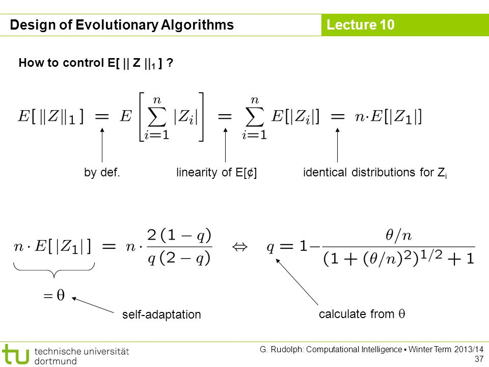 Lecture 10 G. Rudolph: Computational Intelligence ▪ Winter Term 2013/14 37 Design of Evolutionary Algorithms How to control E[ || Z || 1 ] ? by def. l
