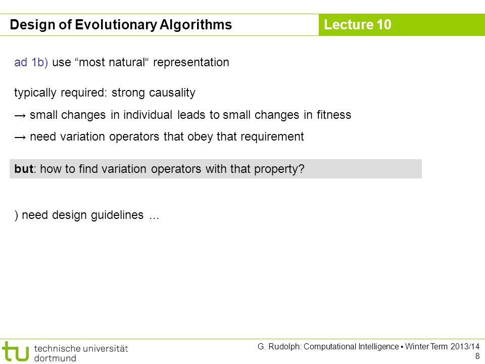"Lecture 10 G. Rudolph: Computational Intelligence ▪ Winter Term 2013/14 8 Design of Evolutionary Algorithms ad 1b) use ""most natural"" representation b"