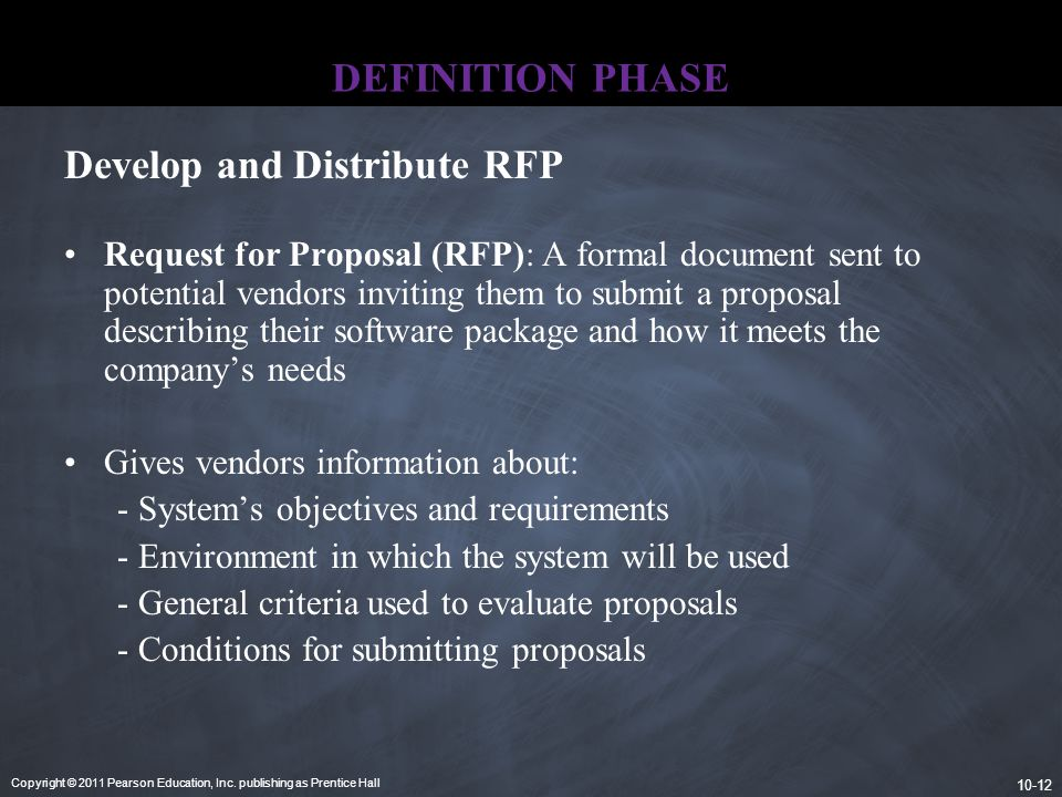 Copyright © 2011 Pearson Education, Inc. publishing as Prentice Hall 10-12 DEFINITION PHASE Request for Proposal (RFP): A formal document sent to pote