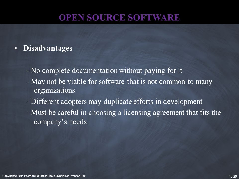 Copyright © 2011 Pearson Education, Inc. publishing as Prentice Hall 10-29 OPEN SOURCE SOFTWARE Disadvantages - No complete documentation without payi