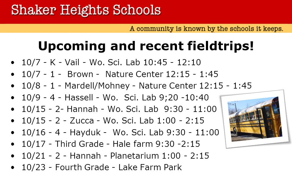 Upcoming and recent fieldtrips. 10/7 - K - Vail - Wo.