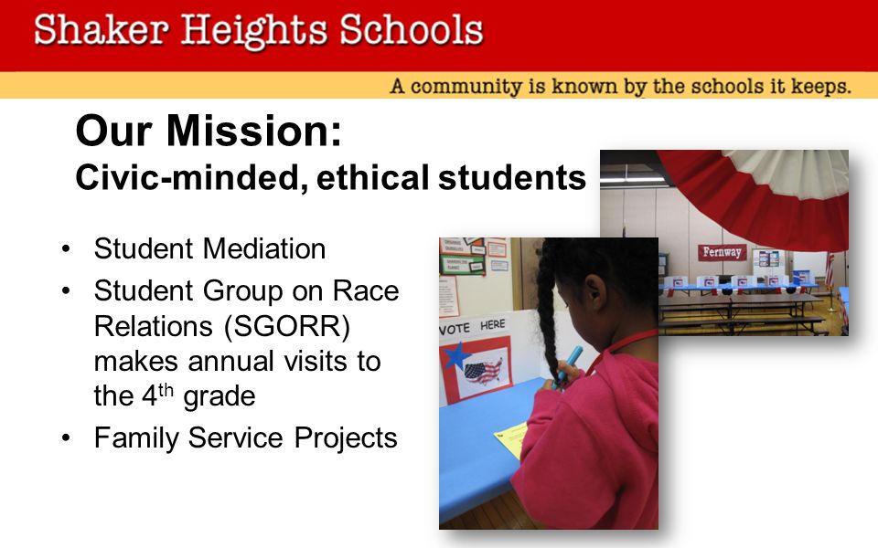 Our Mission: Civic-minded, ethical students Student Mediation Student Group on Race Relations (SGORR) makes annual visits to the 4 th grade Family Service Projects