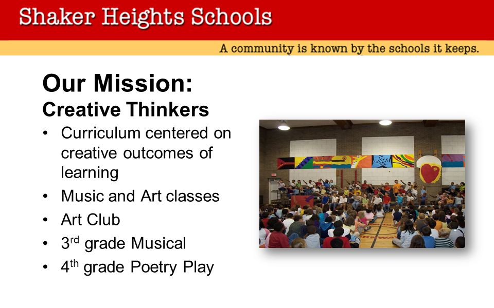 Our Mission: Creative Thinkers Curriculum centered on creative outcomes of learning Music and Art classes Art Club 3 rd grade Musical 4 th grade Poetry Play