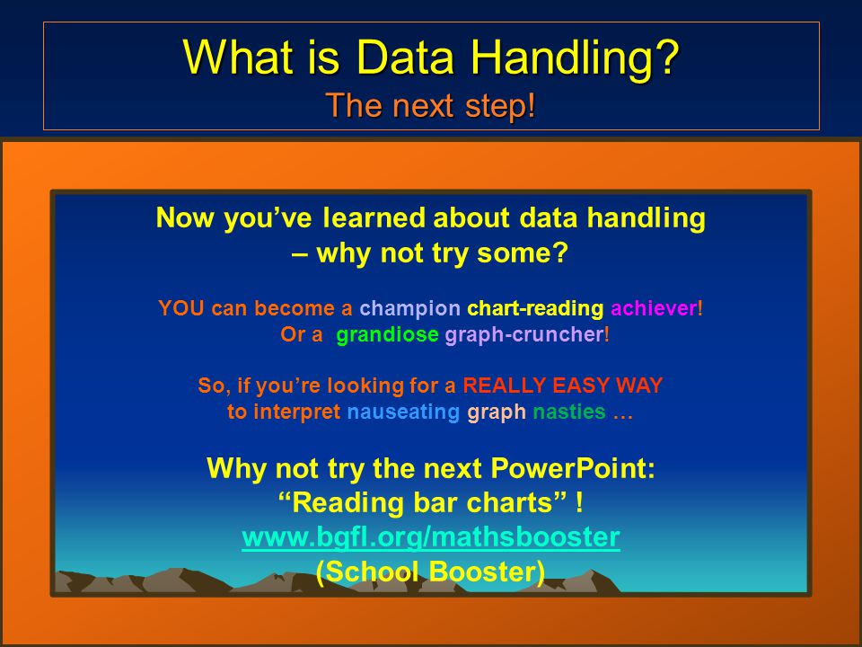 What is Data Handling. The next step. Now you've learned about data handling – why not try some.