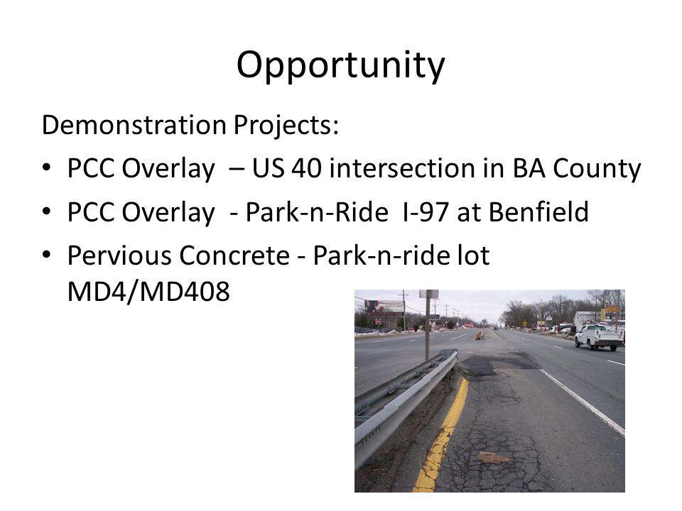 Opportunity Demonstration Projects: PCC Overlay – US 40 intersection in BA County PCC Overlay - Park-n-Ride I-97 at Benfield Pervious Concrete - Park-n-ride lot MD4/MD408