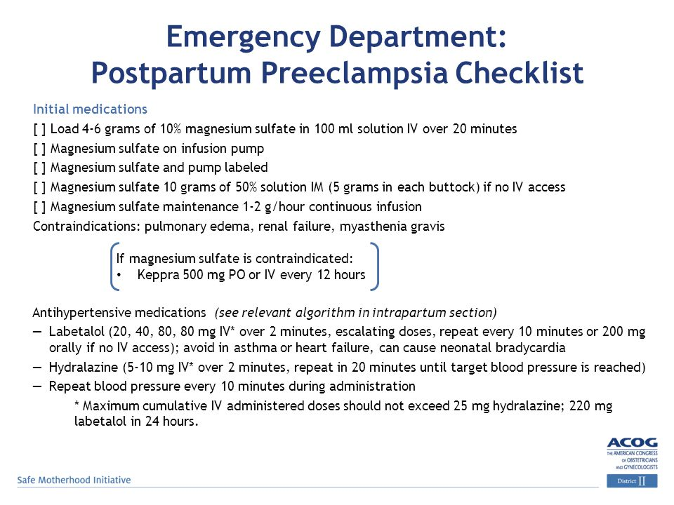 Emergency Department: Postpartum Preeclampsia Checklist Initial medications [ ] Load 4-6 grams of 10% magnesium sulfate in 100 ml solution IV over 20