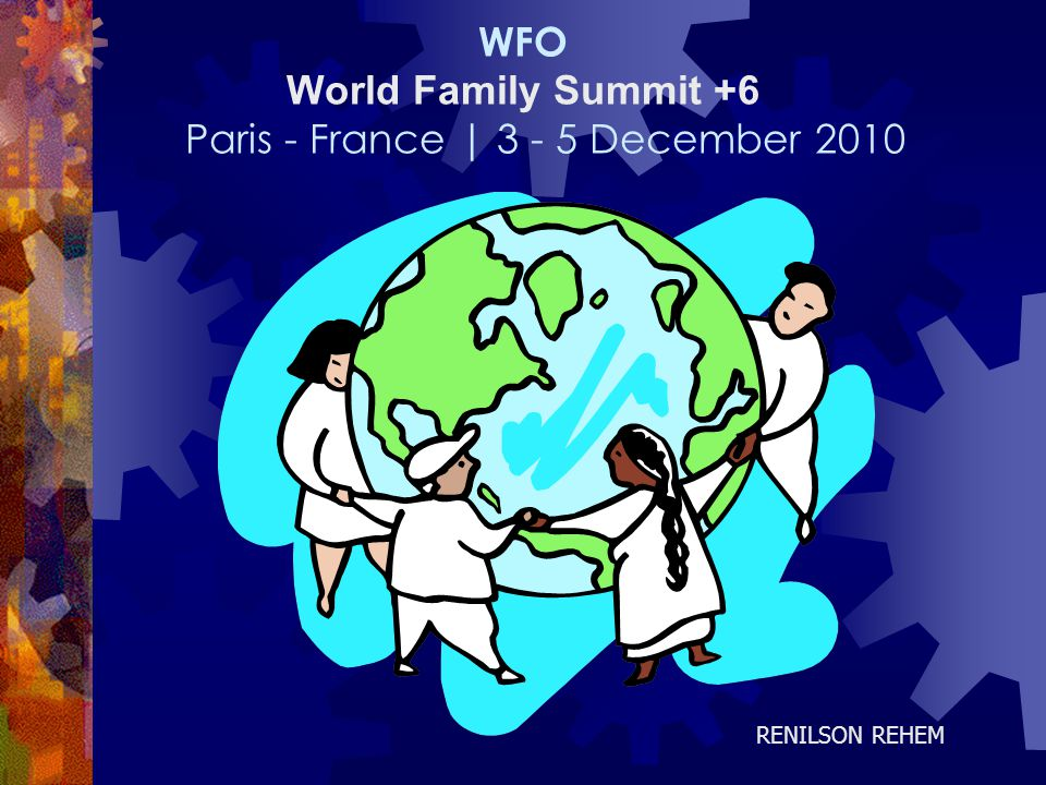 WFO World Family Summit +6 Paris - France | 3 - 5 December 2010 RENILSON REHEM