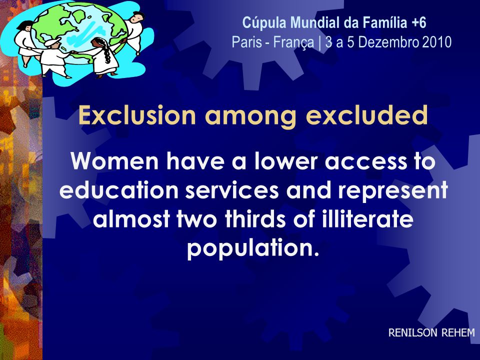 Exclusion among excluded Women have a lower access to education services and represent almost two thirds of illiterate population.