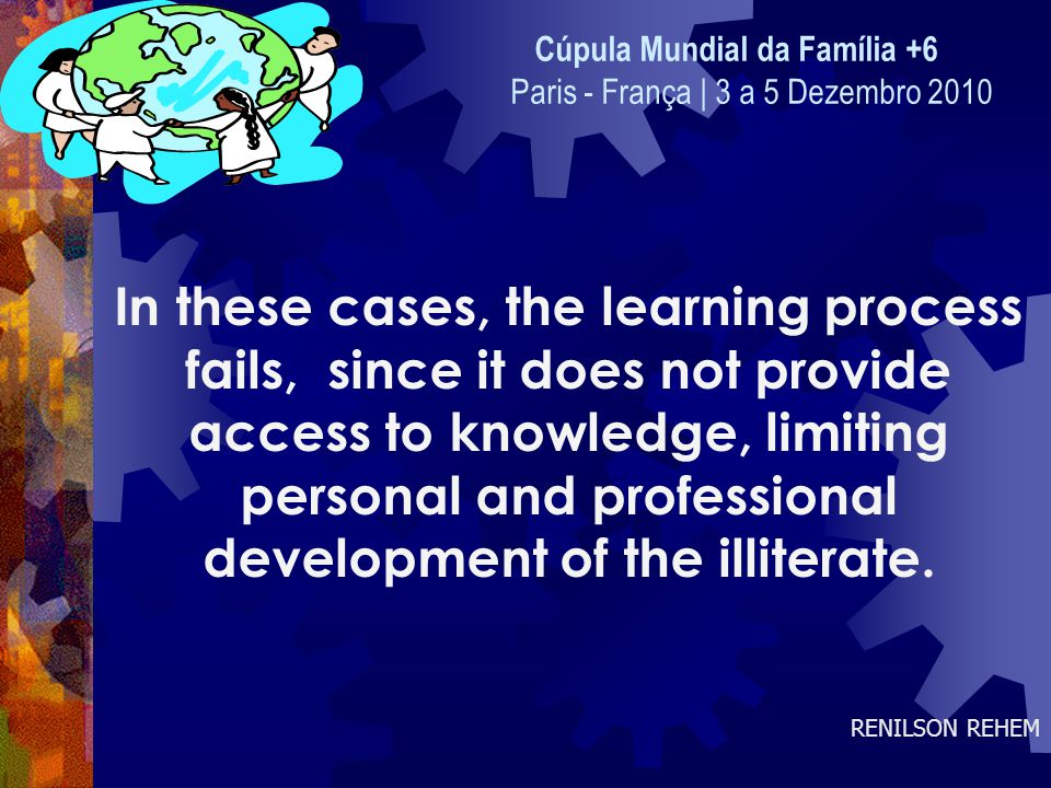 In these cases, the learning process fails, since it does not provide access to knowledge, limiting personal and professional development of the illiterate.