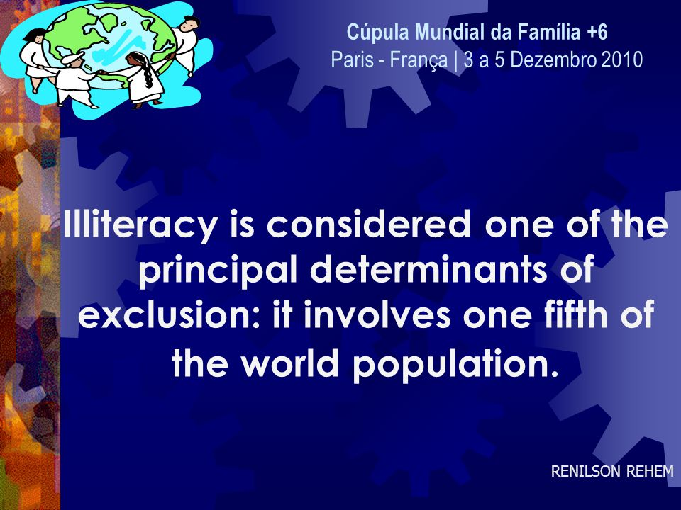 Illiteracy is considered one of the principal determinants of exclusion: it involves one fifth of the world population.