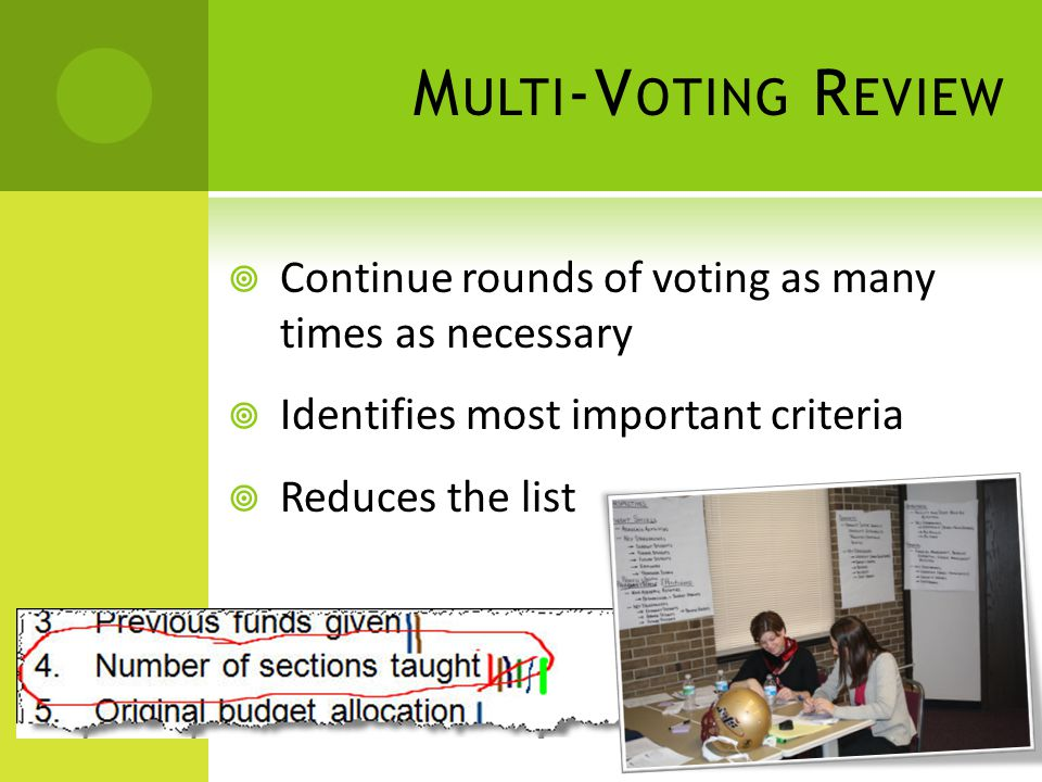 M ULTI -V OTING  Vote on 1/3 of total items  Place a tally next to the five (5) items you think are the most important criteria  You have 5 minutes… VOTE!