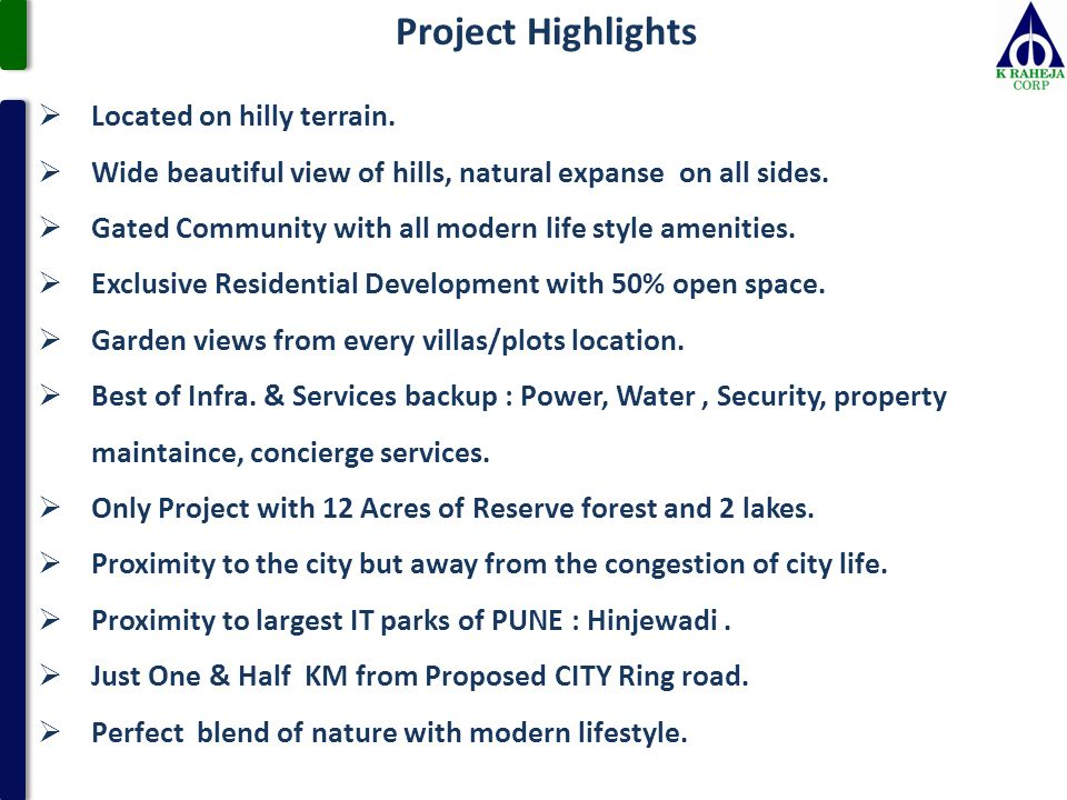 Project Highlights  Located on hilly terrain.  Wide beautiful view of hills, natural expanse on all sides.  Gated Community with all modern life st