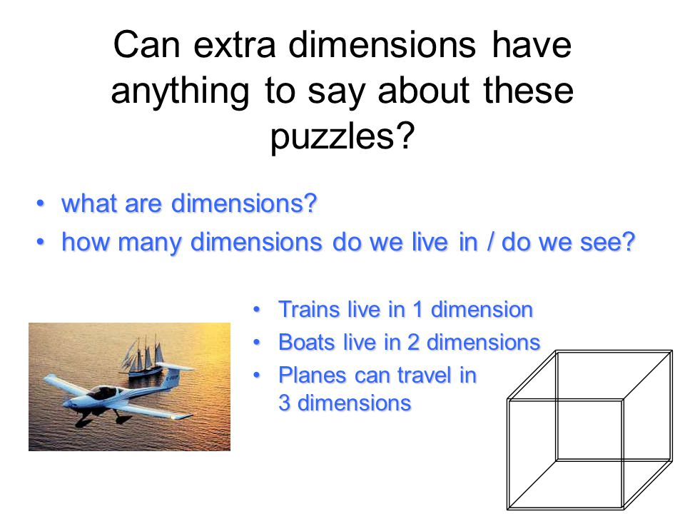 Can extra dimensions have anything to say about these puzzles? what are dimensions?what are dimensions? how many dimensions do we live in / do we see?