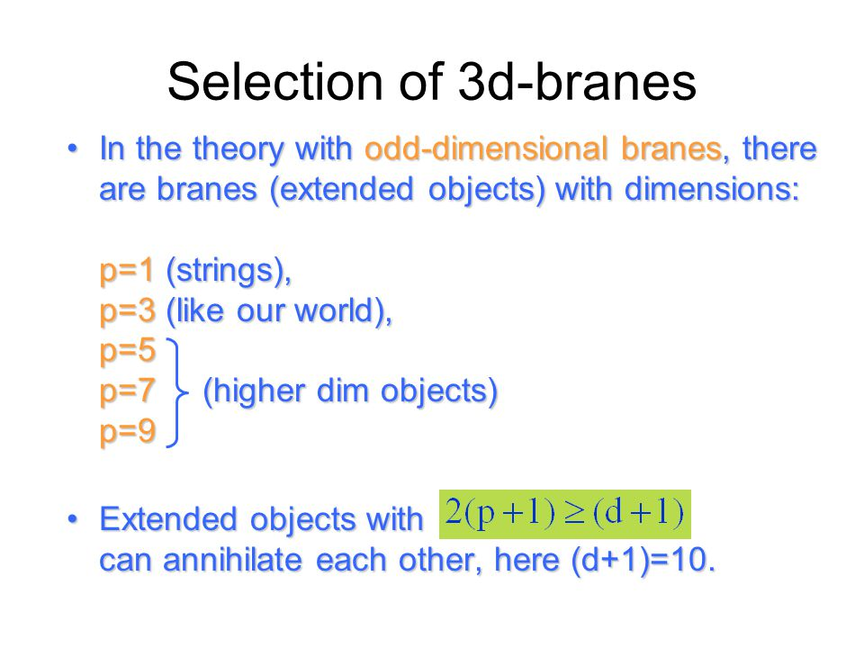Selection of 3d-branes In the theory with odd-dimensional branes, there are branes (extended objects) with dimensions: p=1 (strings), p=3 (like our wo