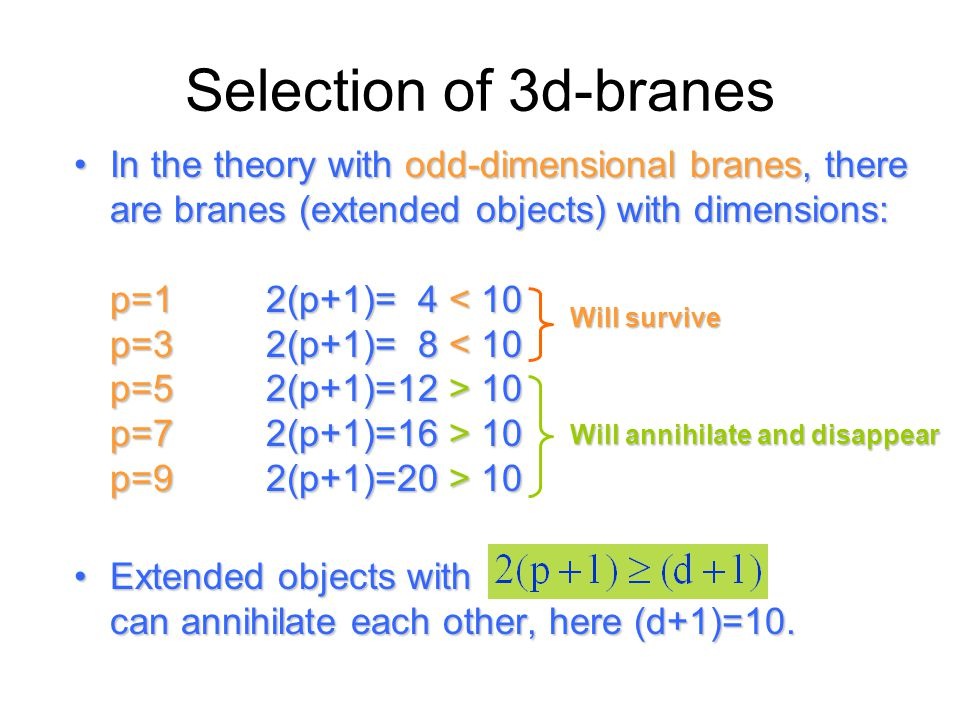 Selection of 3d-branes In the theory with odd-dimensional branes, there are branes (extended objects) with dimensions: p=12(p+1)= 4 10 p=72(p+1)=16 >