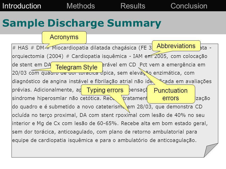 Sample Discharge Summary # HAS # DM # Miocardiopatia dilatada chagásica (FE 35%) # Ca de prostata - orquiectomia (2004) # Cardiopatia isquêmica - IAM em 2005, com colocação de stent em DA e lesão severa inoperável em CD Pct vem a emergência em 20/03 com quadro de dor torácica típica, sem elevação enzimática, com diagnóstico de angina instável e fibrilação atrial não identificada em avaliações prévias.