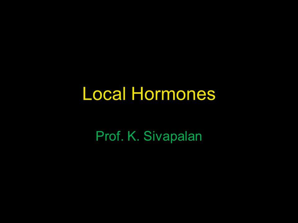 Local Hormones Prof. K. Sivapalan