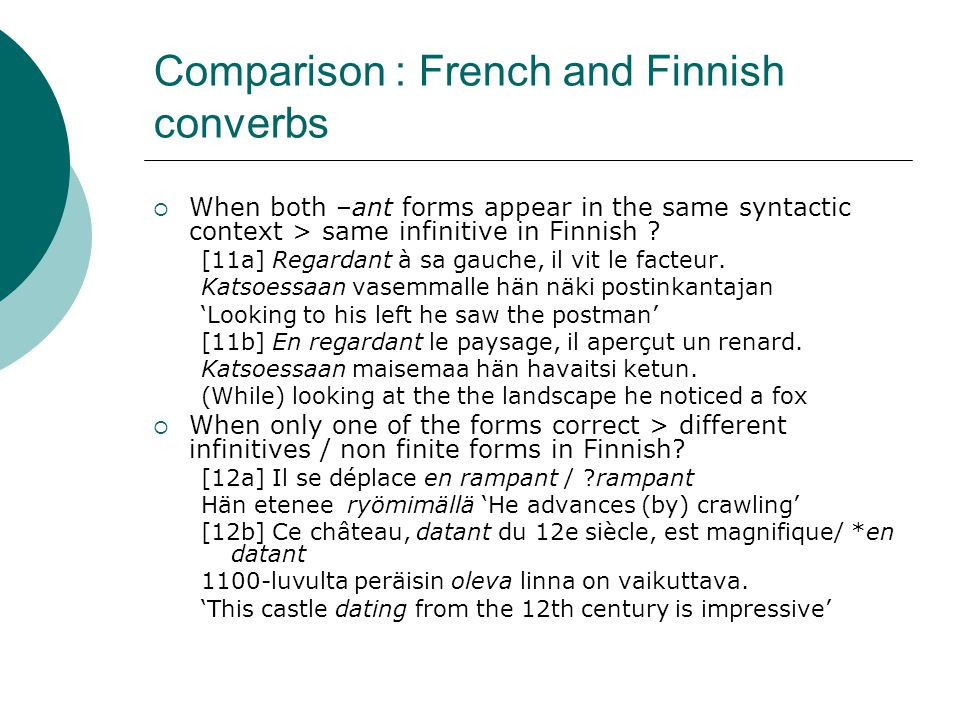 Comparison : French and Finnish converbs  When both –ant forms appear in the same syntactic context > same infinitive in Finnish .