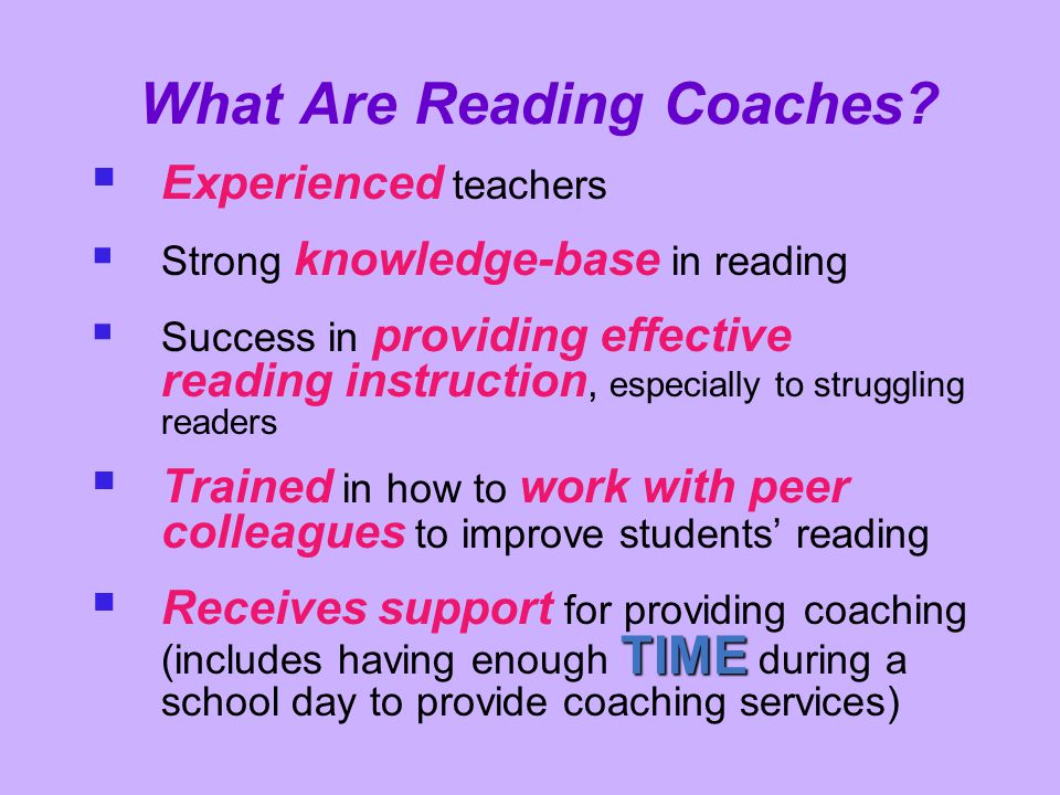What Are Reading Coaches? EE xperienced teachers SS trong knowledge-base in reading SS uccess in providing effective reading instruction, especi