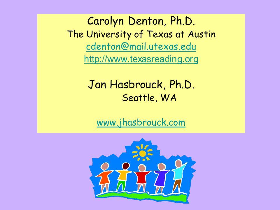 Carolyn Denton, Ph.D. The University of Texas at Austin cdenton@mail.utexas.edu http://www.texasreading.org Jan Hasbrouck, Ph.D. Seattle, WA www.jhasb