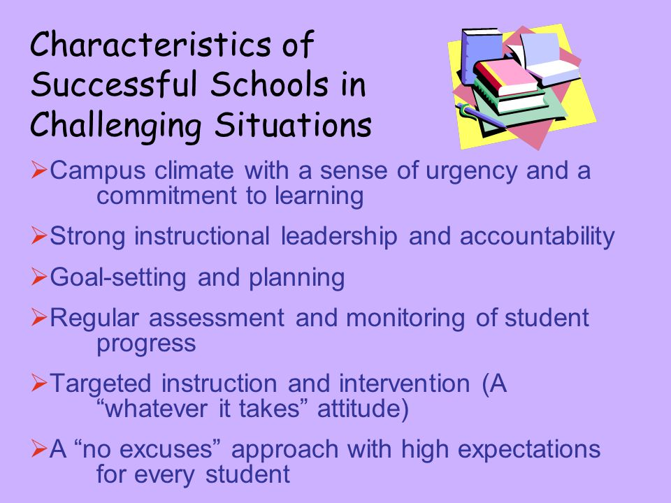 Characteristics of Successful Schools in Challenging Situations  Campus climate with a sense of urgency and a commitment to learning  Strong instruc