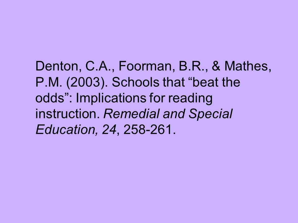 """Denton, C.A., Foorman, B.R., & Mathes, P.M. (2003). Schools that """"beat the odds"""": Implications for reading instruction. Remedial and Special Education"""
