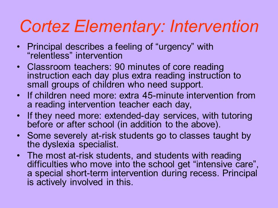 """Cortez Elementary: Intervention Principal describes a feeling of """"urgency"""" with """"relentless"""" intervention Classroom teachers: 90 minutes of core readi"""
