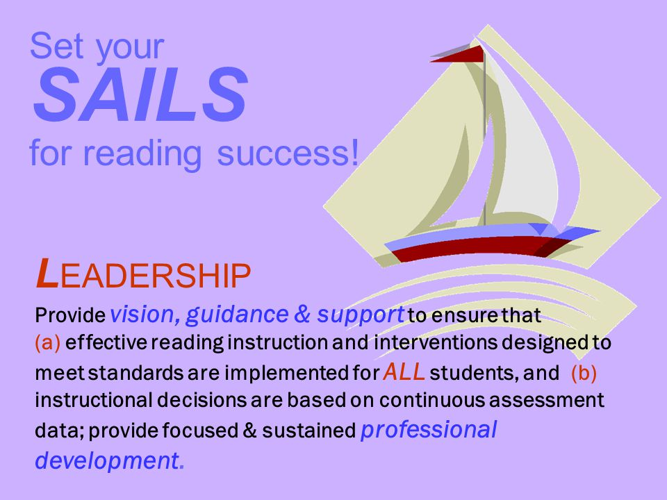 L EADERSHIP Provide vision, guidance & support to ensure that (a) effective reading instruction and interventions designed to meet standards are imple