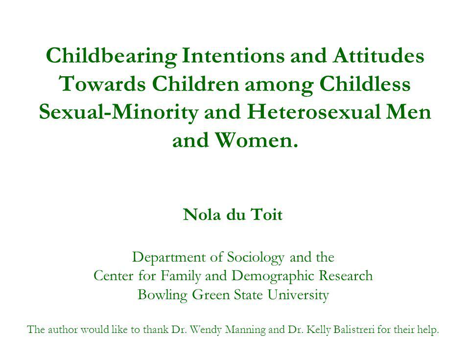Childbearing Intentions and Attitudes Towards Children among Childless Sexual-Minority and Heterosexual Men and Women. Nola du Toit Department of Soci