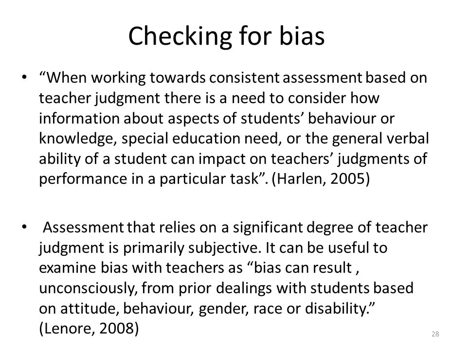"""28 Checking for bias """"When working towards consistent assessment based on teacher judgment there is a need to consider how information about aspects o"""
