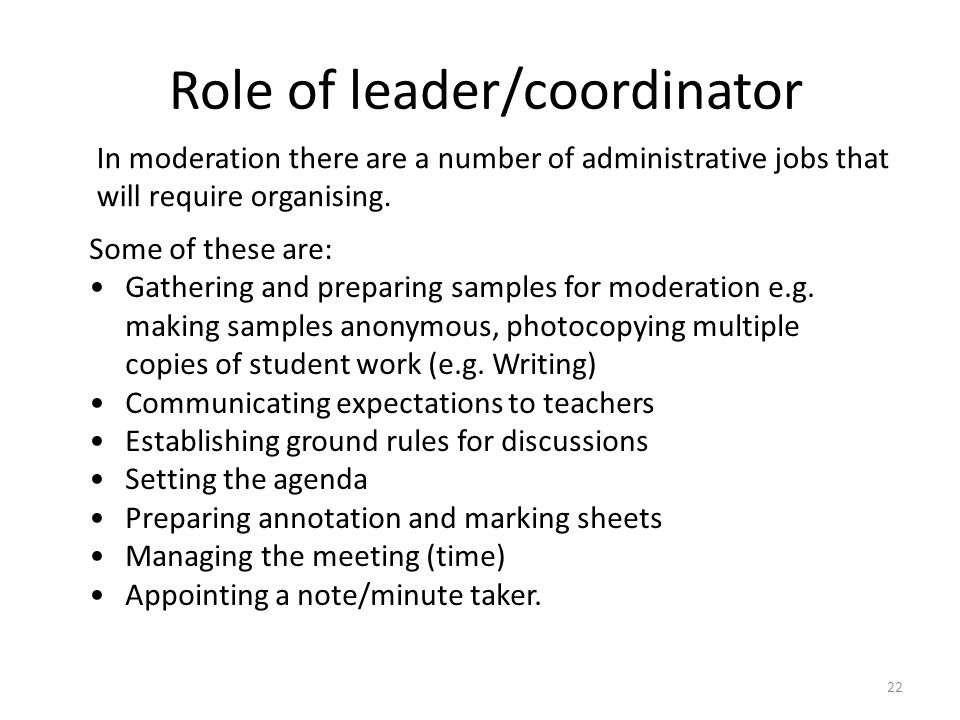 22 Role of leader/coordinator Some of these are: Gathering and preparing samples for moderation e.g.