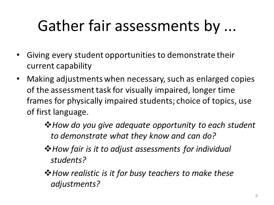 8 Gather fair assessments by... Giving every student opportunities to demonstrate their current capability Making adjustments when necessary, such as