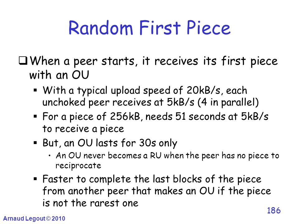 Random First Piece  When a peer starts, it receives its first piece with an OU  With a typical upload speed of 20kB/s, each unchoked peer receives a