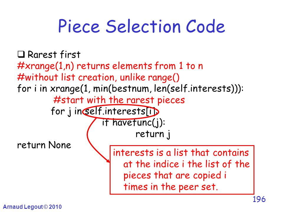 Arnaud Legout © 2010 196 Piece Selection Code  Rarest first #xrange(1,n) returns elements from 1 to n #without list creation, unlike range() for i in
