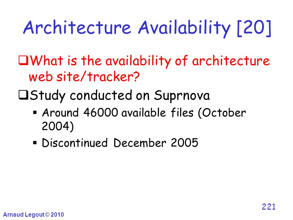 Arnaud Legout © 2010 221 Architecture Availability [20]  What is the availability of architecture web site/tracker?  Study conducted on Suprnova  A