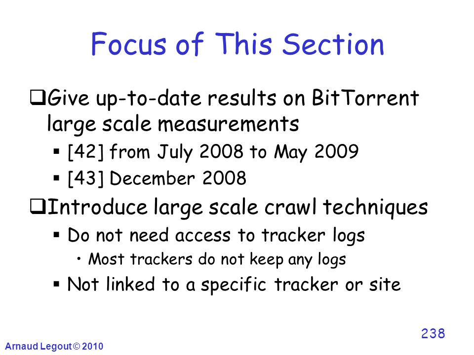 Focus of This Section  Give up-to-date results on BitTorrent large scale measurements  [42] from July 2008 to May 2009  [43] December 2008  Introd