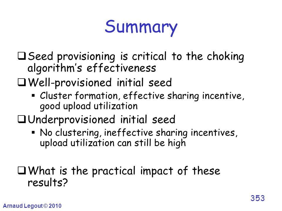 353 Summary  Seed provisioning is critical to the choking algorithm's effectiveness  Well-provisioned initial seed  Cluster formation, effective sh