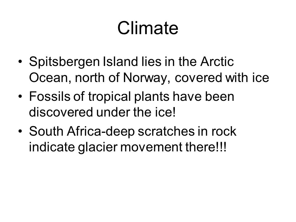Climate Spitsbergen Island lies in the Arctic Ocean, north of Norway, covered with ice Fossils of tropical plants have been discovered under the ice.
