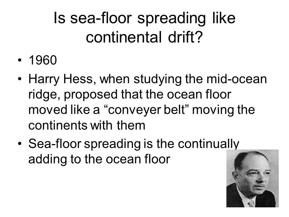 Is sea-floor spreading like continental drift.